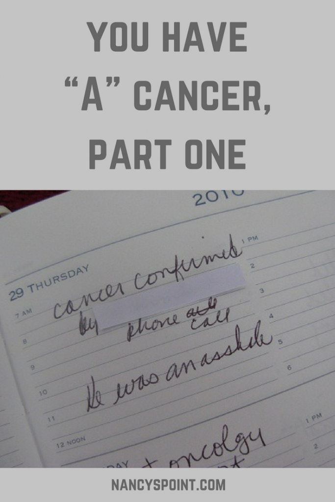 "You Have ""A"" Cancer, Part One"