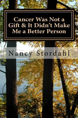 Cancer Was Not A Gift by Nancy Stordahl