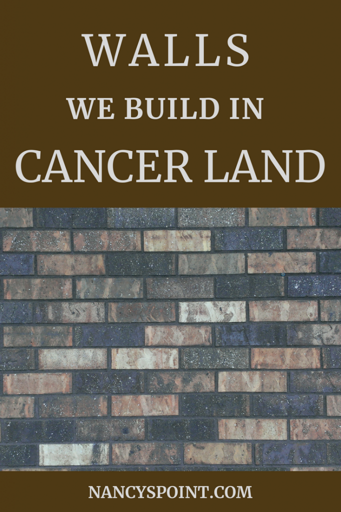 Walls We Build In Cancer Land