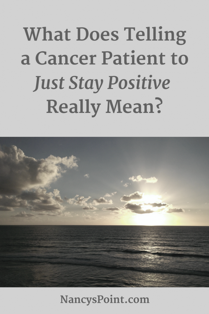 What Does Telling a Cancer Patient to Just Stay Positive Really Mean?
