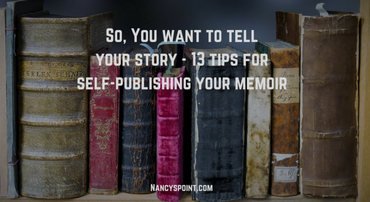 So, you want to tell your story - 13 tips for self-publishing your memoir