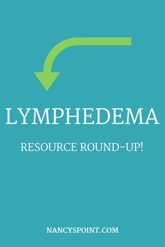 My #Lymphedema Resource Round-Up! #breastcancer #radiation #LE #advocacy