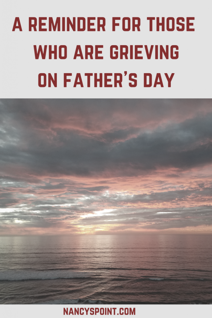 A Reminder for Those Who Are Grieving on Father's Day