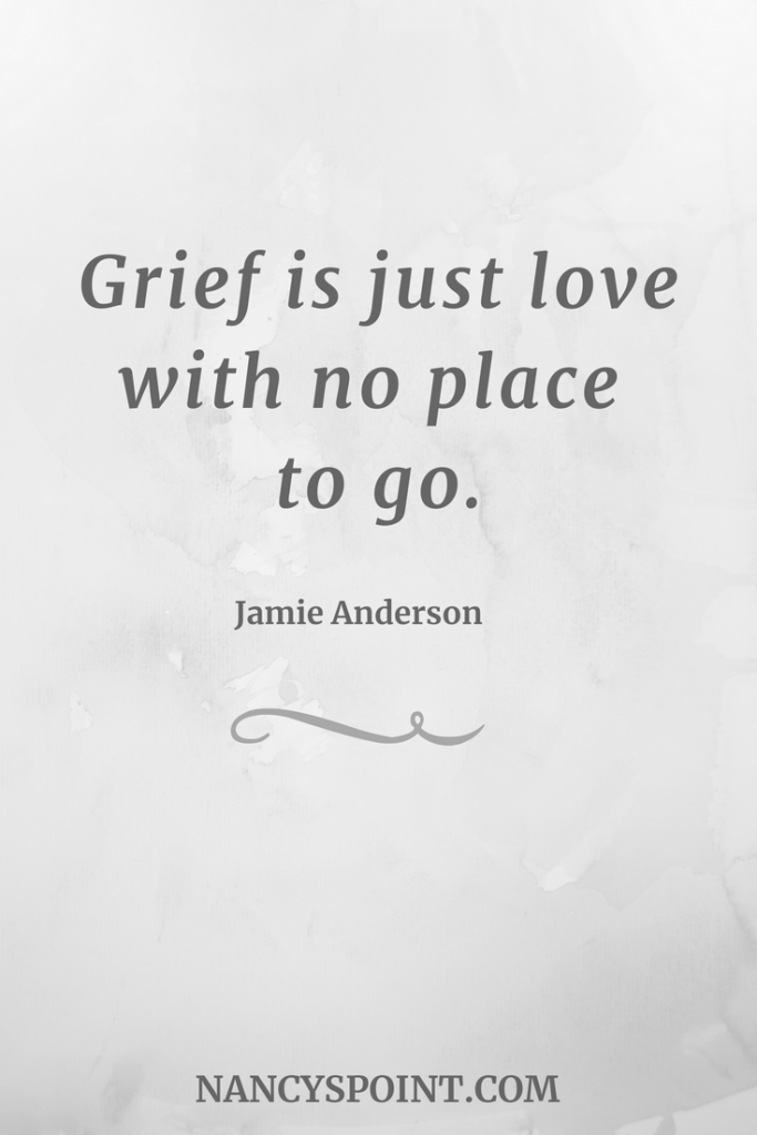 """""""Grief is just love with no place to go."""""""