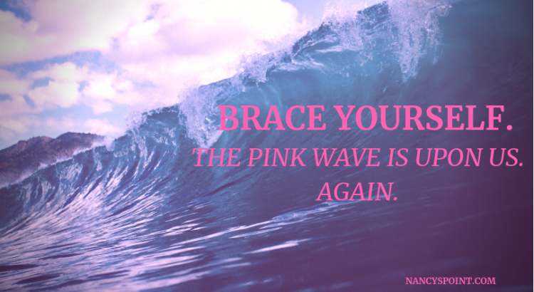 the pink wave is Upon us. Again.