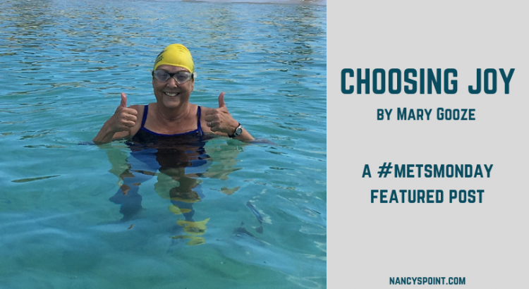 Choosing Joy by Mary Gooze - A #MetsMonday Featured Post #breastcancer #metastaticbreastcancer #advocacy
