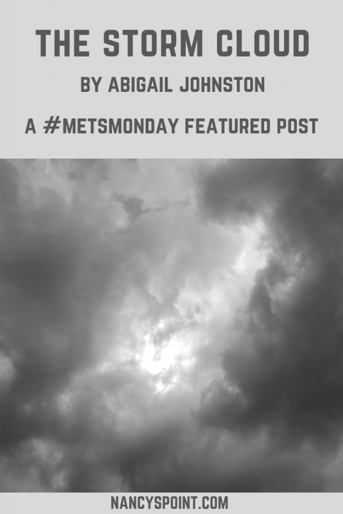 The Storm Cloud - A #MetsMonday Featured Post by Abigail Johnston #metastaticbreastcancer #breastcancer #advocacy #mbc #stage4