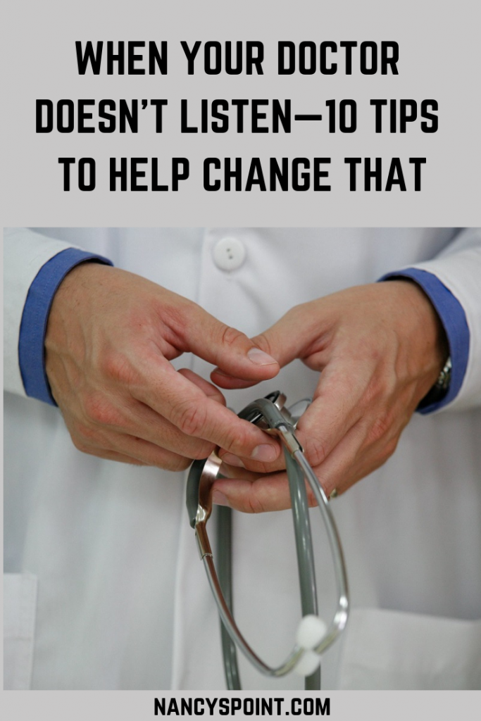 When Your Doctor Doesn't Listen - 10 Tips to Help Change that #doctors #patients #medical #womenshealth #menshealth #cancer #illness #advocacy #healthtips