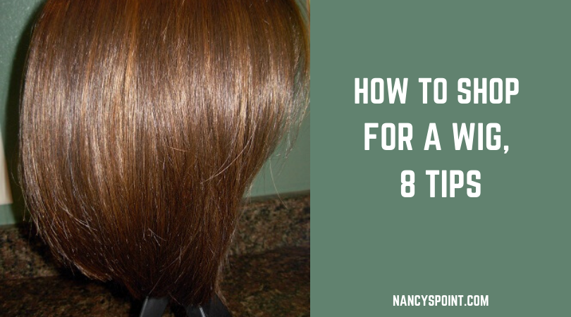 How to Shop for a Wig, 8 Tips #chemotherapy #chemo #hairloss #cancer #breastcancer #womenshealth