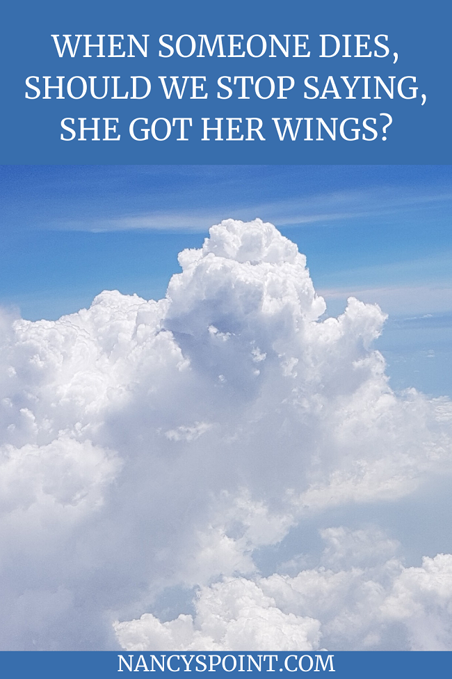 When Someone Dies, Should We Stop Saying, She Got Her Wings? #death #grief #loss #wordsmatter