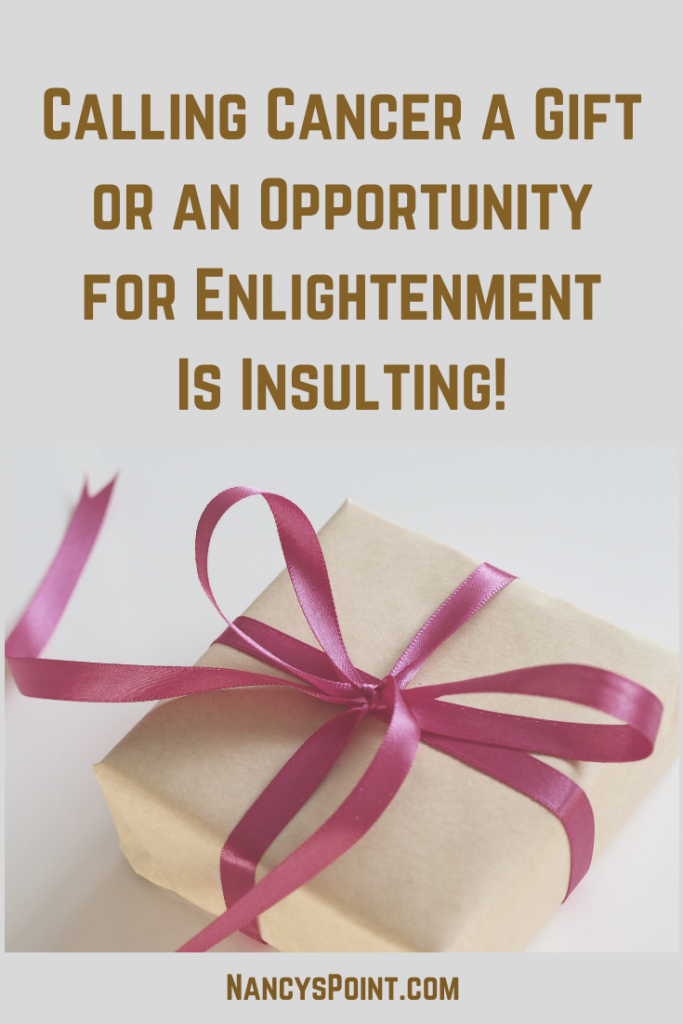 Calling #cancer a gift or an opportunity for enlightenment is insulting! #breastcancer #cancersucks
