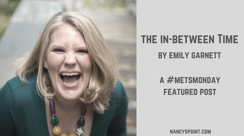 The In-Between Time by Emily Garnett, A #MetsMonday Featured Post #cancer #breastcancer #metastataicbreastcancer #MBC #advocacy