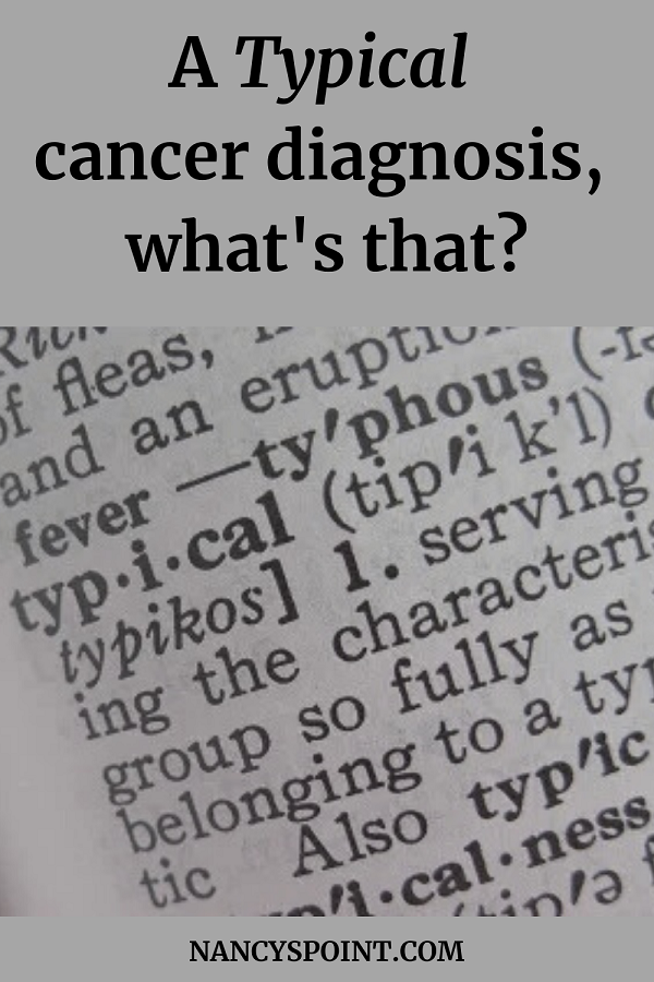 """A """"Typical"""" #Cancer Diagnosis, What's That? #breastcancer #cancersucks #cancerdiagnosis"""