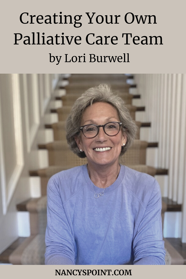 Creating Your Own #PalliativeCare Team by Lori Burwell - A #MetsMonday Featured Post #MBC #breastcancer #metastaticbreastcancer #advocacy
